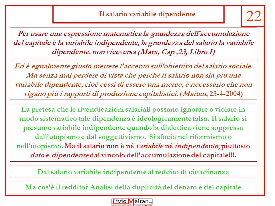 Il salario variabile dipendente 22 Per usare una espressione matematica la grandezza dell'accumulazione del capitale è la variabile indipendente, la g