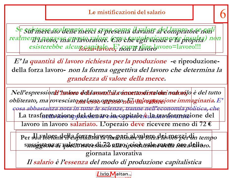 Le mistificazioni del salario 6 Il valore della forza-lavoro, pari al valore dei mezzi di sussistenza, vale meno di 72 euro, cioè vale meno ore della