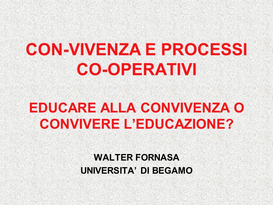 CON-VIVENZA E PROCESSI CO-OPERATIVI EDUCARE ALLA CONVIVENZA O CONVIVERE L'EDUCAZIONE.