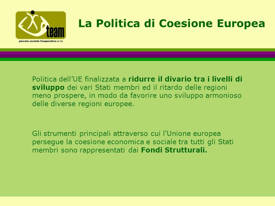 La Politica di Coesione Europea Politica dell'UE finalizzata a ridurre il divario tra i livelli di sviluppo dei vari Stati membri ed il ritardo delle regioni meno prospere, in modo da favorire uno sviluppo armonioso delle diverse regioni europee.