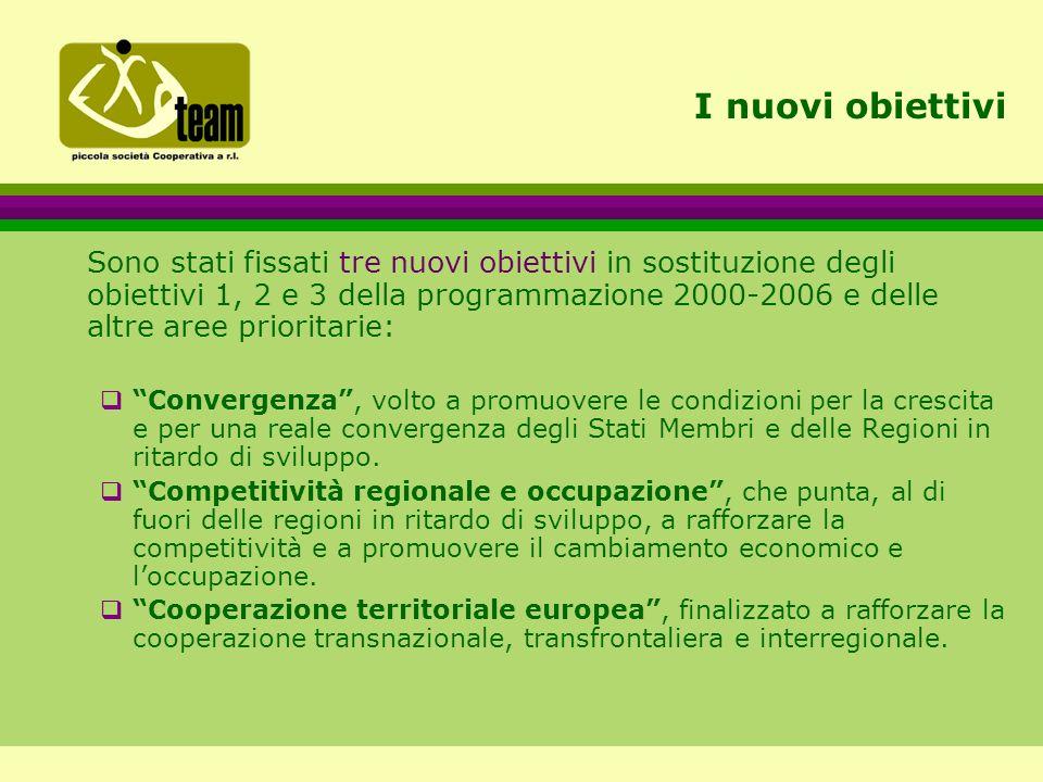 I nuovi obiettivi Sono stati fissati tre nuovi obiettivi in sostituzione degli obiettivi 1, 2 e 3 della programmazione 2000-2006 e delle altre aree prioritarie:  Convergenza , volto a promuovere le condizioni per la crescita e per una reale convergenza degli Stati Membri e delle Regioni in ritardo di sviluppo.