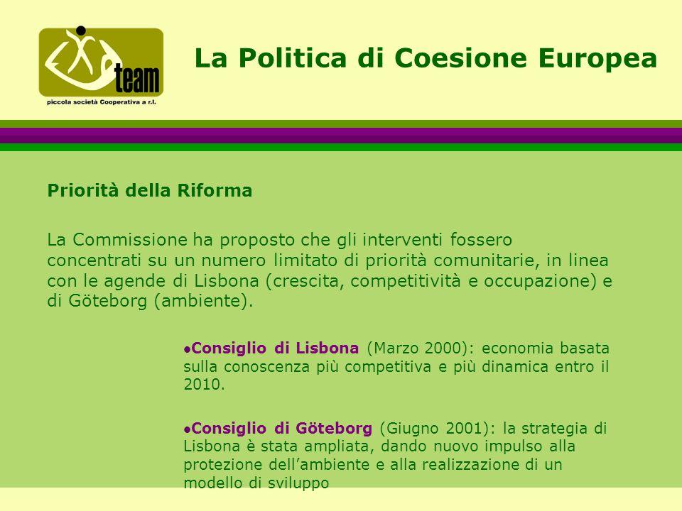 La Politica di Coesione Europea Priorità della Riforma La Commissione ha proposto che gli interventi fossero concentrati su un numero limitato di priorità comunitarie, in linea con le agende di Lisbona (crescita, competitività e occupazione) e di Göteborg (ambiente).