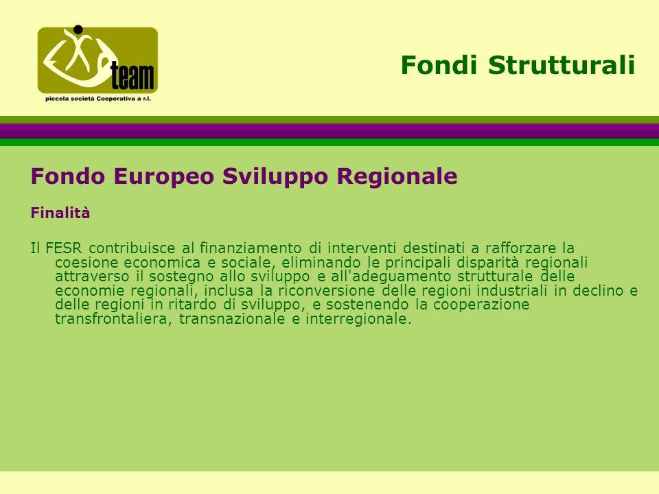 Fondi Strutturali Fondo Europeo Sviluppo Regionale Finalità Il FESR contribuisce al finanziamento di interventi destinati a rafforzare la coesione economica e sociale, eliminando le principali disparità regionali attraverso il sostegno allo sviluppo e all adeguamento strutturale delle economie regionali, inclusa la riconversione delle regioni industriali in declino e delle regioni in ritardo di sviluppo, e sostenendo la cooperazione transfrontaliera, transnazionale e interregionale.