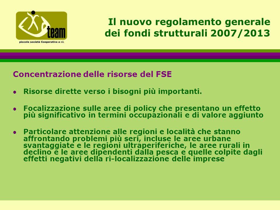 Il nuovo regolamento generale dei fondi strutturali 2007/2013 Concentrazione delle risorse del FSE l Risorse dirette verso i bisogni più importanti.