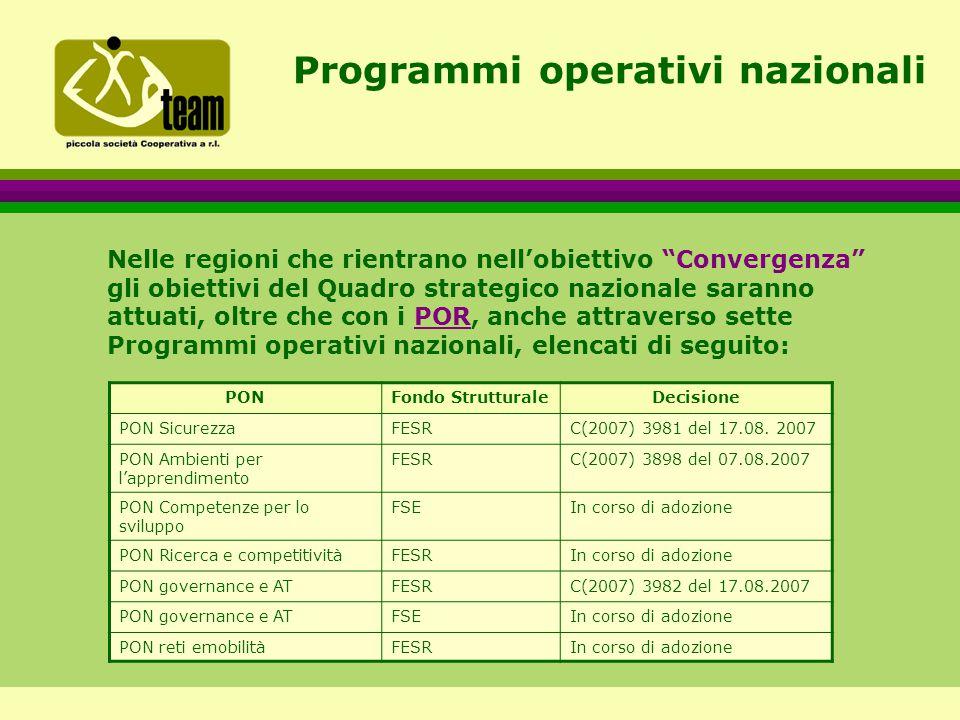Programmi operativi nazionali Nelle regioni che rientrano nell'obiettivo Convergenza gli obiettivi del Quadro strategico nazionale saranno attuati, oltre che con i POR, anche attraverso sette Programmi operativi nazionali, elencati di seguito:POR PONFondo StrutturaleDecisione PON SicurezzaFESRC(2007) 3981 del 17.08.