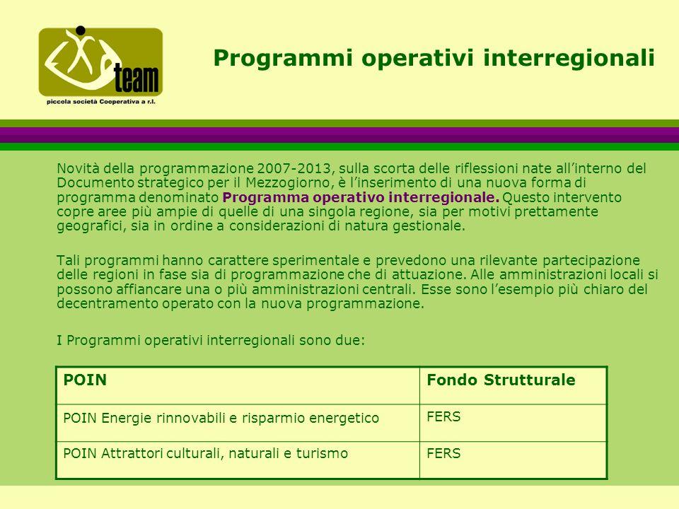 Programmi operativi interregionali Novità della programmazione 2007-2013, sulla scorta delle riflessioni nate all'interno del Documento strategico per il Mezzogiorno, è l'inserimento di una nuova forma di programma denominato Programma operativo interregionale.