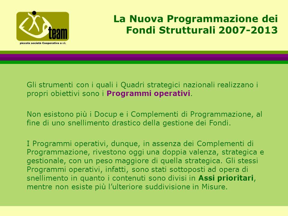 La Nuova Programmazione dei Fondi Strutturali 2007-2013 Gli strumenti con i quali i Quadri strategici nazionali realizzano i propri obiettivi sono i Programmi operativi.