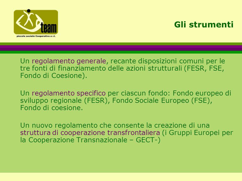 Gli strumenti Un regolamento generale, recante disposizioni comuni per le tre fonti di finanziamento delle azioni strutturali (FESR, FSE, Fondo di Coesione).