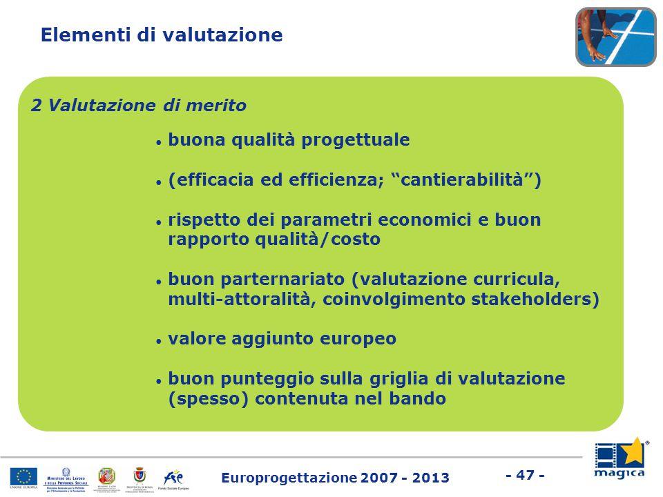 """Europrogettazione 2007 - 2013 - 47 - Elementi di valutazione ● buona qualità progettuale ● (efficacia ed efficienza; """"cantierabilità"""") ● rispetto dei"""