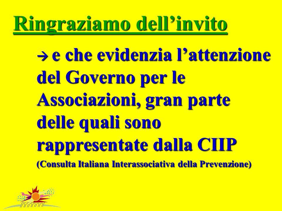 Ringraziamo dell'invito  e che evidenzia l'attenzione del Governo per le Associazioni, gran parte delle quali sono rappresentate dalla CIIP (Consulta Italiana Interassociativa della Prevenzione)