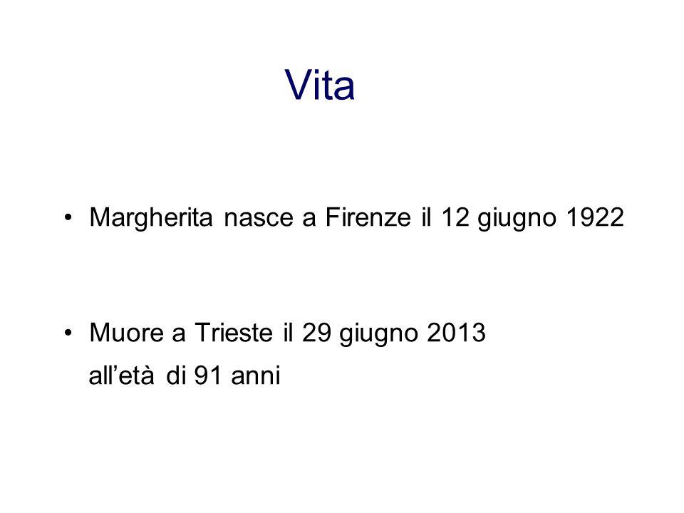 Vita Margherita nasce a Firenze il 12 giugno 1922 Muore a Trieste il 29 giugno 2013 all'età di 91 anni