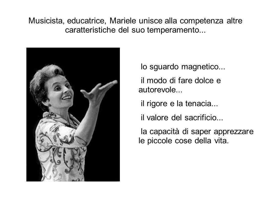 Musicista, educatrice, Mariele unisce alla competenza altre caratteristiche del suo temperamento...