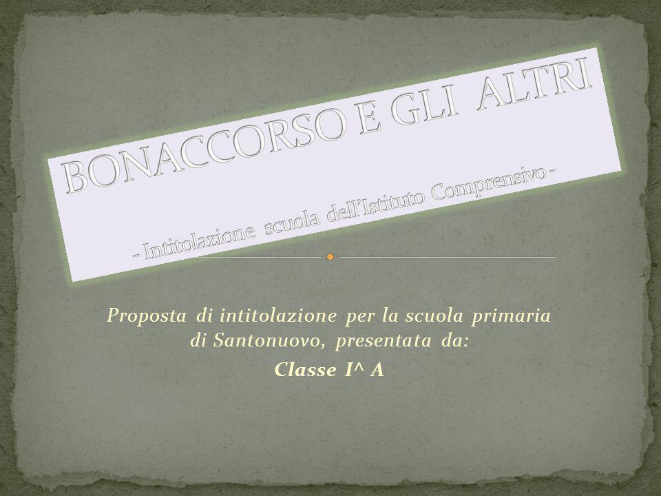 Proposta di intitolazione per la scuola primaria di Santonuovo, presentata da: Classe I^ A