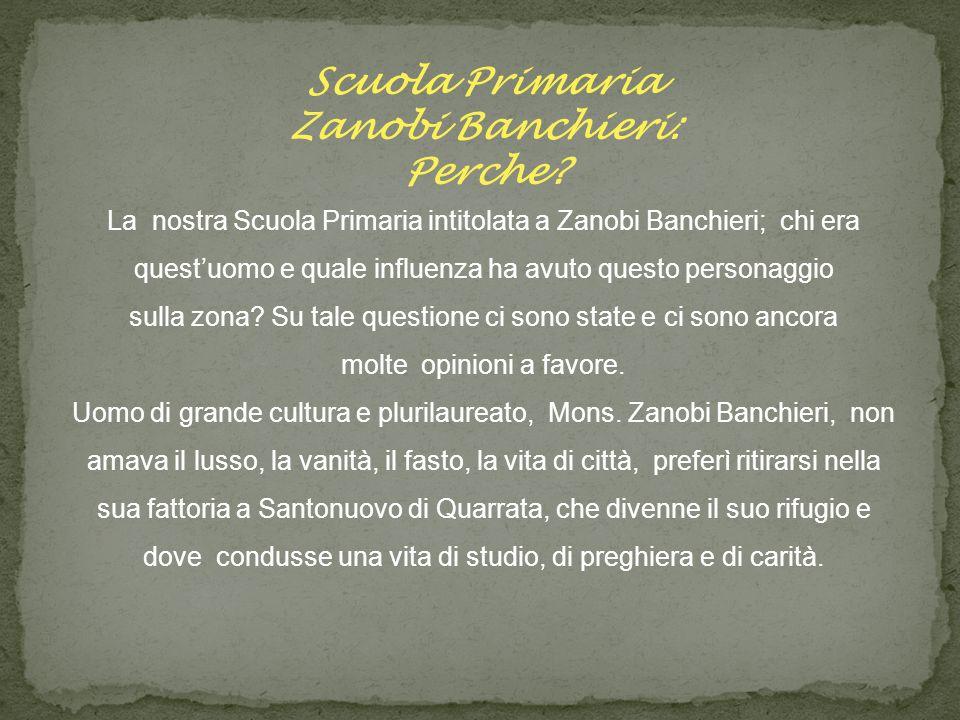 Scuola Primaria Zanobi Banchieri: Perche? La nostra Scuola Primaria intitolata a Zanobi Banchieri; chi era quest'uomo e quale influenza ha avuto quest