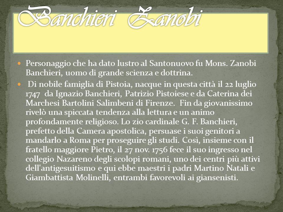 Personaggio che ha dato lustro al Santonuovo fu Mons. Zanobi Banchieri, uomo di grande scienza e dottrina. Di nobile famiglia di Pistoia, nacque in qu