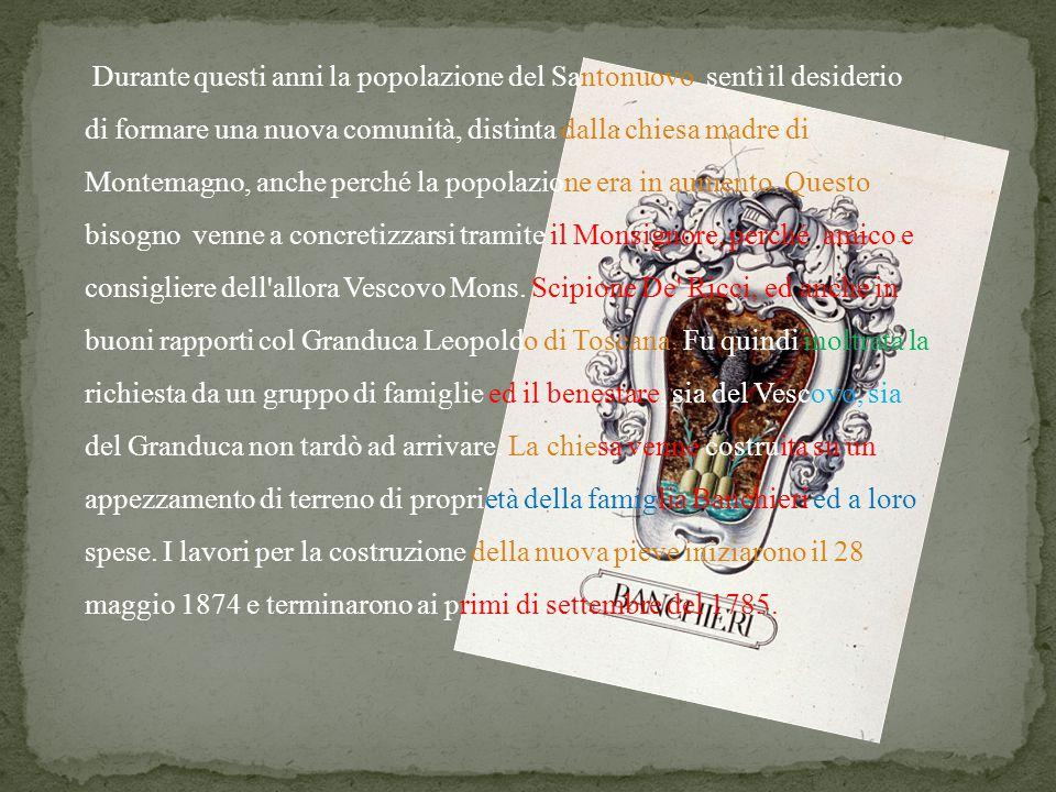 Durante questi anni la popolazione del Santonuovo sentì il desiderio di formare una nuova comunità, distinta dalla chiesa madre di Montemagno, anche p