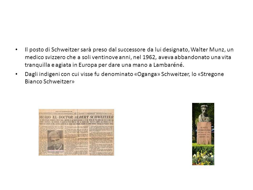 Il posto di Schweitzer sarà preso dal successore da lui designato, Walter Munz, un medico svizzero che a soli ventinove anni, nel 1962, aveva abbandon