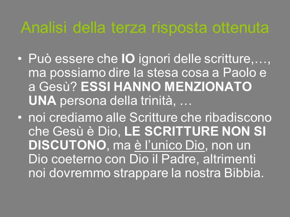 Analisi della terza risposta ottenuta Può essere che IO ignori delle scritture,…, ma possiamo dire la stesa cosa a Paolo e a Gesù? ESSI HANNO MENZIONA