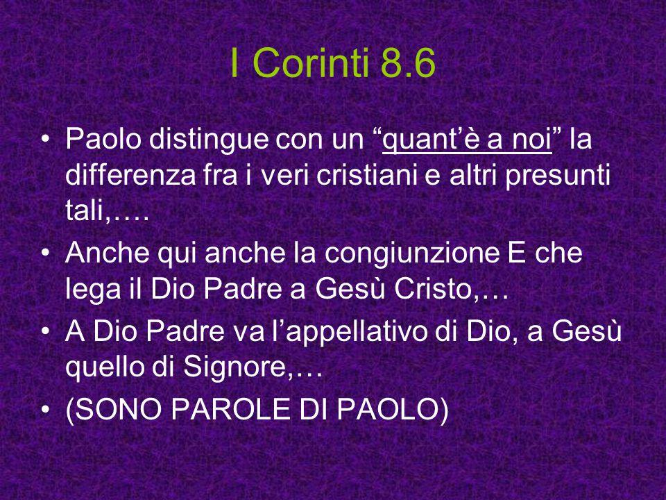 """I Corinti 8.6 Paolo distingue con un """"quant'è a noi"""" la differenza fra i veri cristiani e altri presunti tali,…. Anche qui anche la congiunzione E che"""