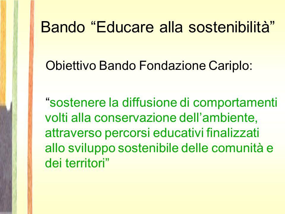 Obiettivo Bando Fondazione Cariplo: sostenere la diffusione di comportamenti volti alla conservazione dell'ambiente, attraverso percorsi educativi finalizzati allo sviluppo sostenibile delle comunità e dei territori Bando Educare alla sostenibilità