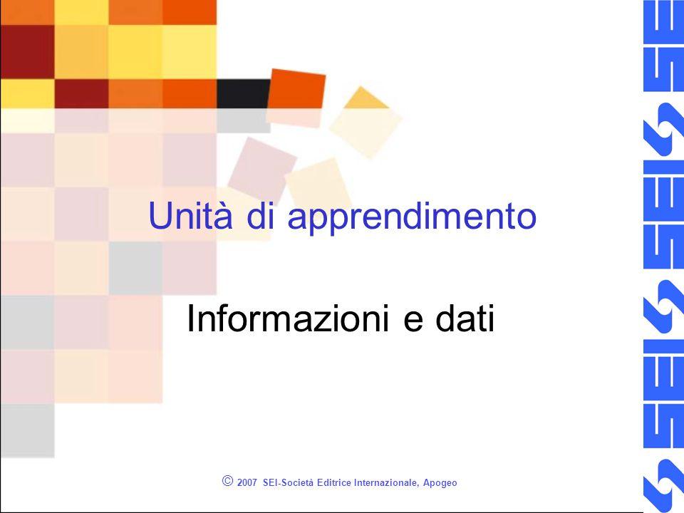© 2007 SEI-Società Editrice Internazionale, Apogeo Unità di apprendimento Informazioni e dati