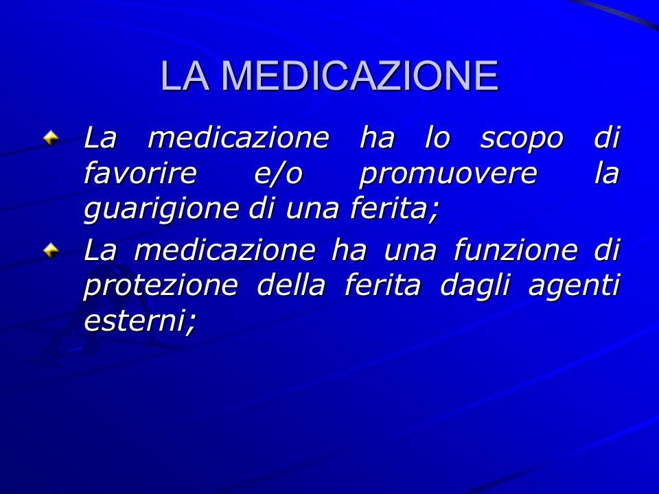 LA MEDICAZIONE La medicazione ha lo scopo di favorire e/o promuovere la guarigione di una ferita; La medicazione ha una funzione di protezione della f