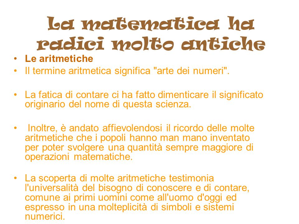 La matematica ha radici molto antiche Le aritmetiche Il termine aritmetica significa