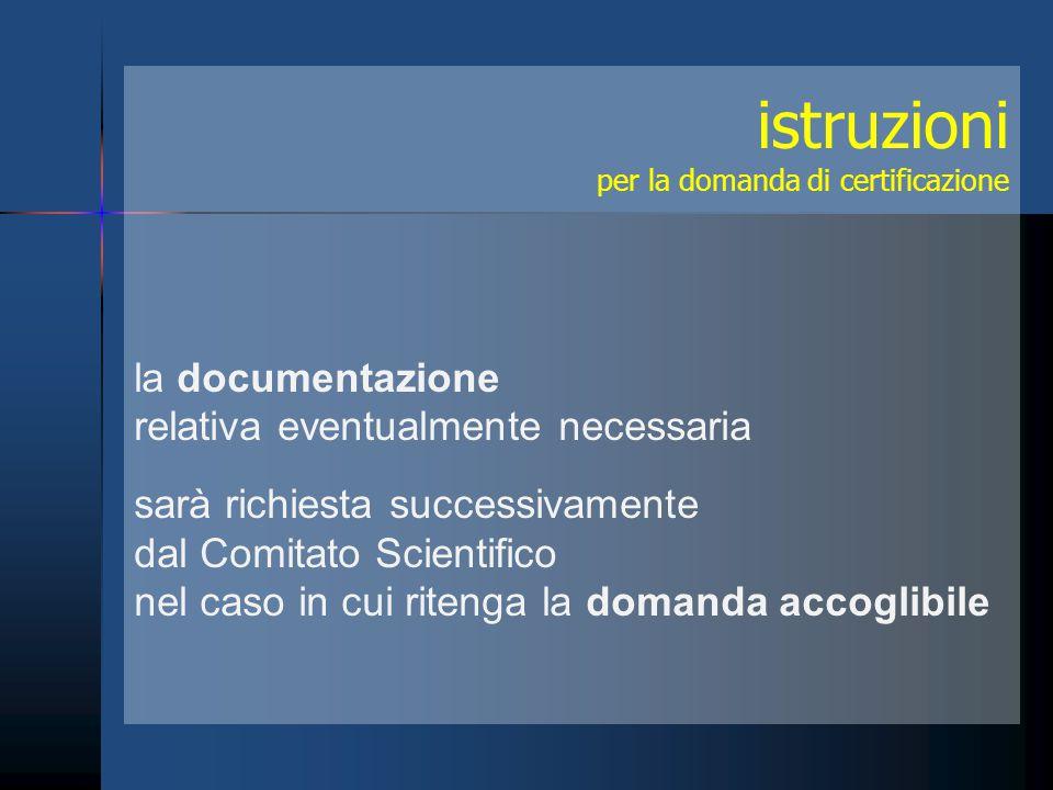 istruzioni per la domanda di certificazione la documentazione relativa eventualmente necessaria sarà richiesta successivamente dal Comitato Scientific