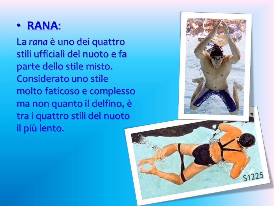 RANA: RANA: La rana è uno dei quattro stili ufficiali del nuoto e fa parte dello stile misto.