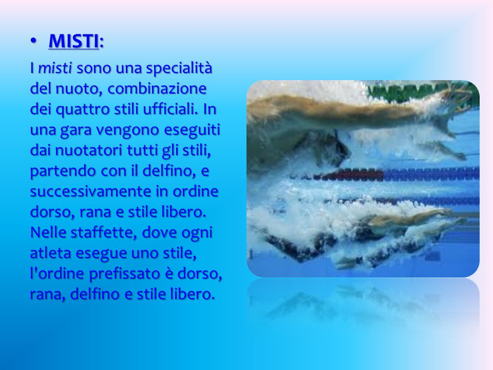 MISTI: MISTI: I misti sono una specialità del nuoto, combinazione dei quattro stili ufficiali.