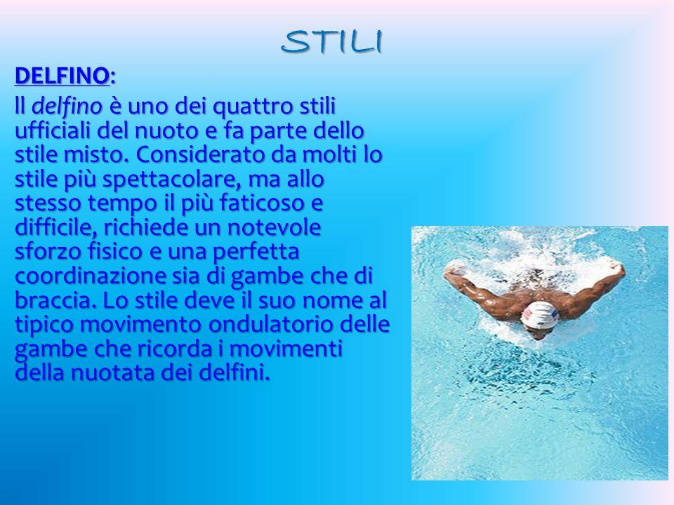 STILI DELFINO: ll delfino è uno dei quattro stili ufficiali del nuoto e fa parte dello stile misto.