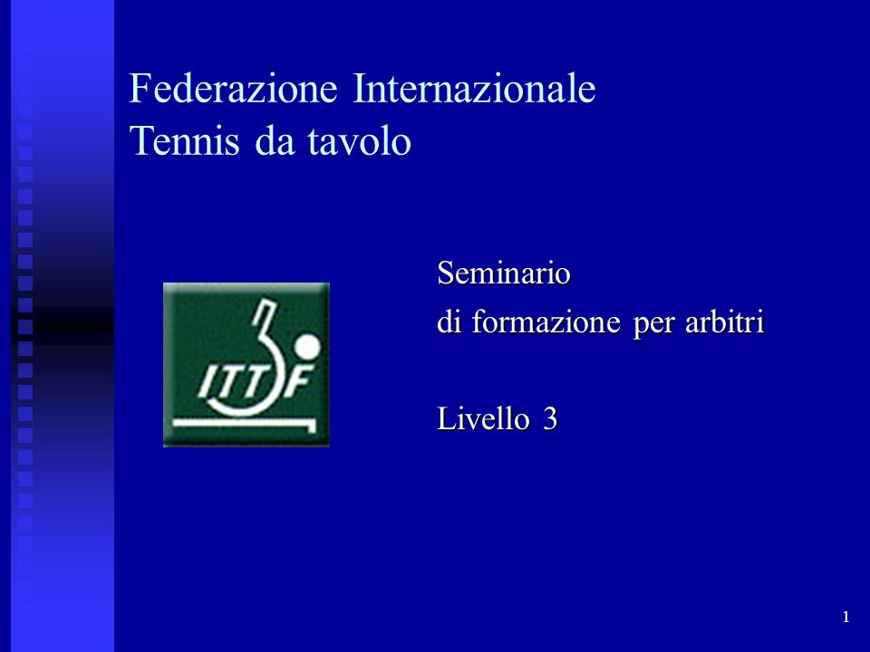 1 Federazione Internazionale Tennis da tavolo Seminario di formazione per arbitri Livello 3