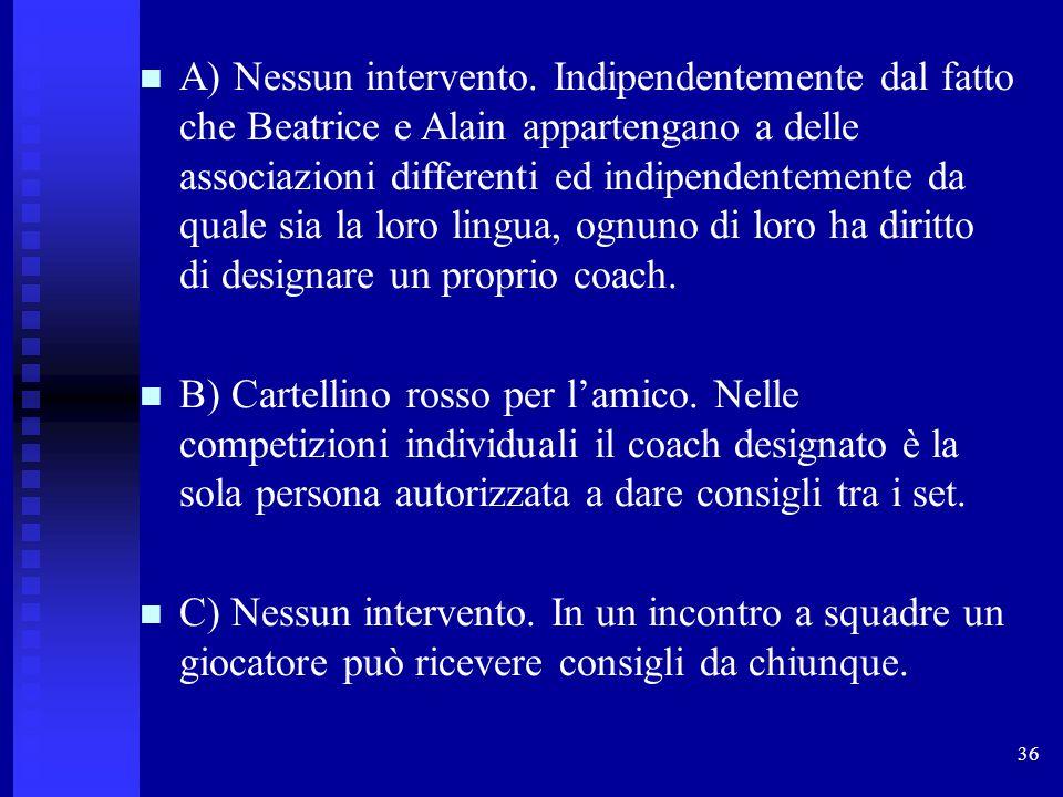 36 A) Nessun intervento. Indipendentemente dal fatto che Beatrice e Alain appartengano a delle associazioni differenti ed indipendentemente da quale s