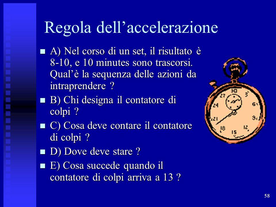 58 Regola dell'accelerazione A) Nel corso di un set, il risultato è 8-10, e 10 minutes sono trascorsi. Qual'è la sequenza delle azioni da intraprender