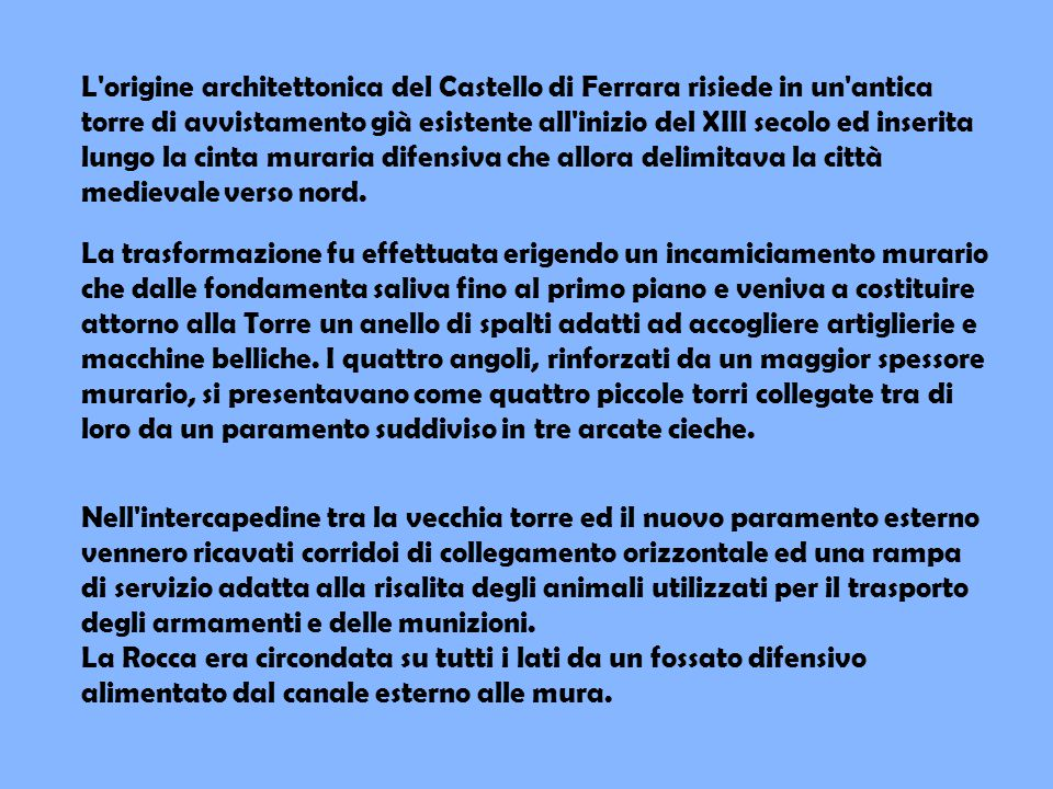 L'origine architettonica del Castello di Ferrara risiede in un'antica torre di avvistamento già esistente all'inizio del XIII secolo ed inserita lungo