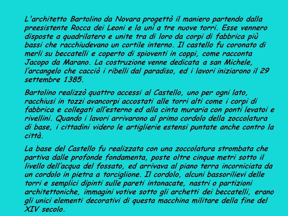L'architetto Bartolino da Novara progettò il maniero partendo dalla preesistente Rocca dei Leoni e la unì a tre nuove torri. Esse vennero disposte a q