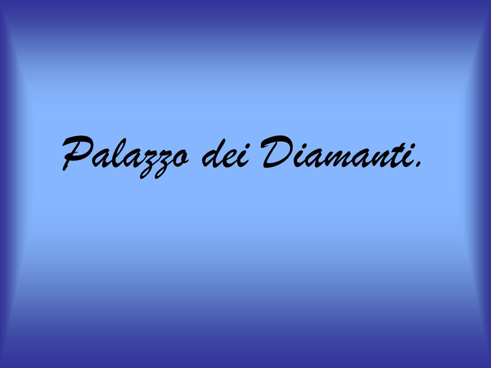 Palazzo dei Diamanti.