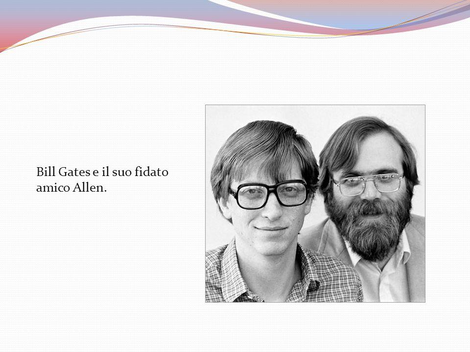 Bill Gates e il suo fidato amico Allen.