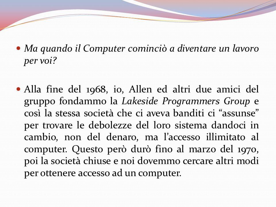 Ma quando il Computer cominciò a diventare un lavoro per voi.