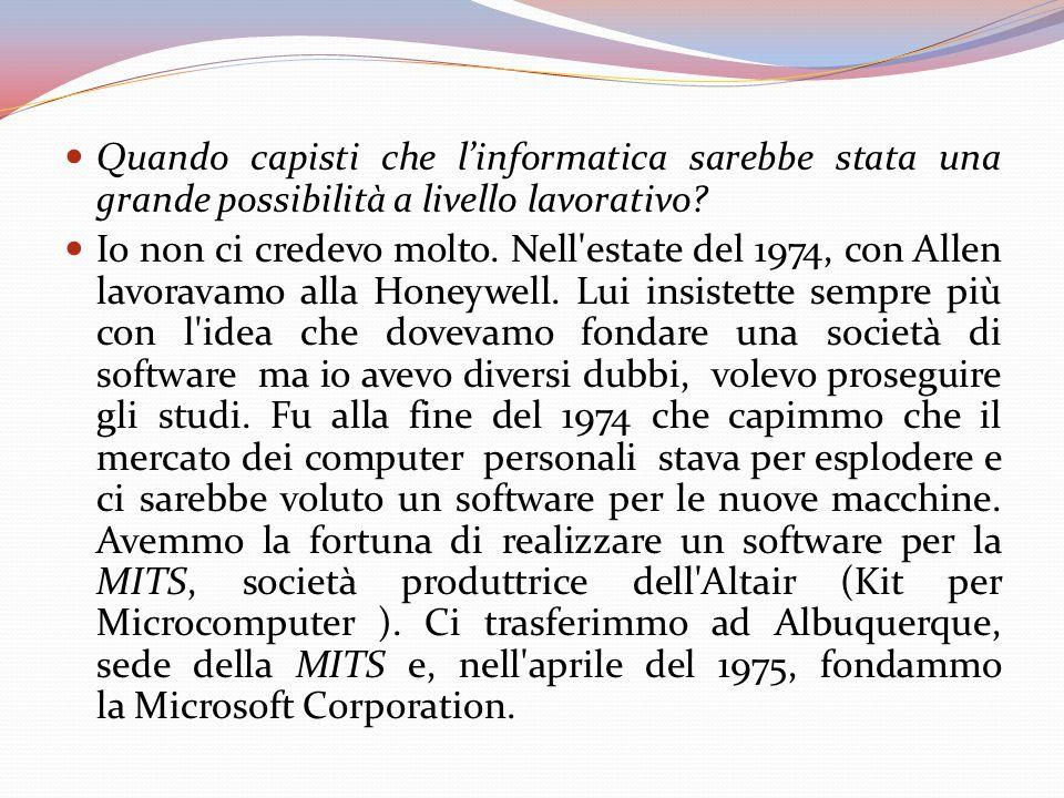Quando capisti che l'informatica sarebbe stata una grande possibilità a livello lavorativo.