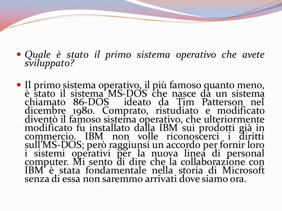 Quale è stato il primo sistema operativo che avete sviluppato.