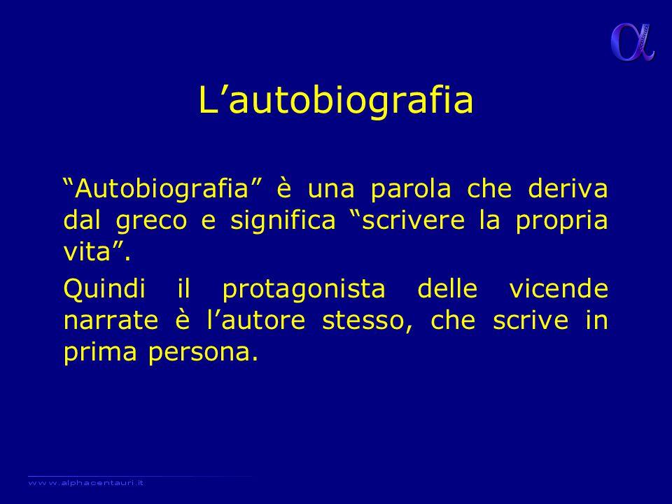 """L'autobiografia """"Autobiografia"""" è una parola che deriva dal greco e significa """"scrivere la propria vita"""". Quindi il protagonista delle vicende narrate"""