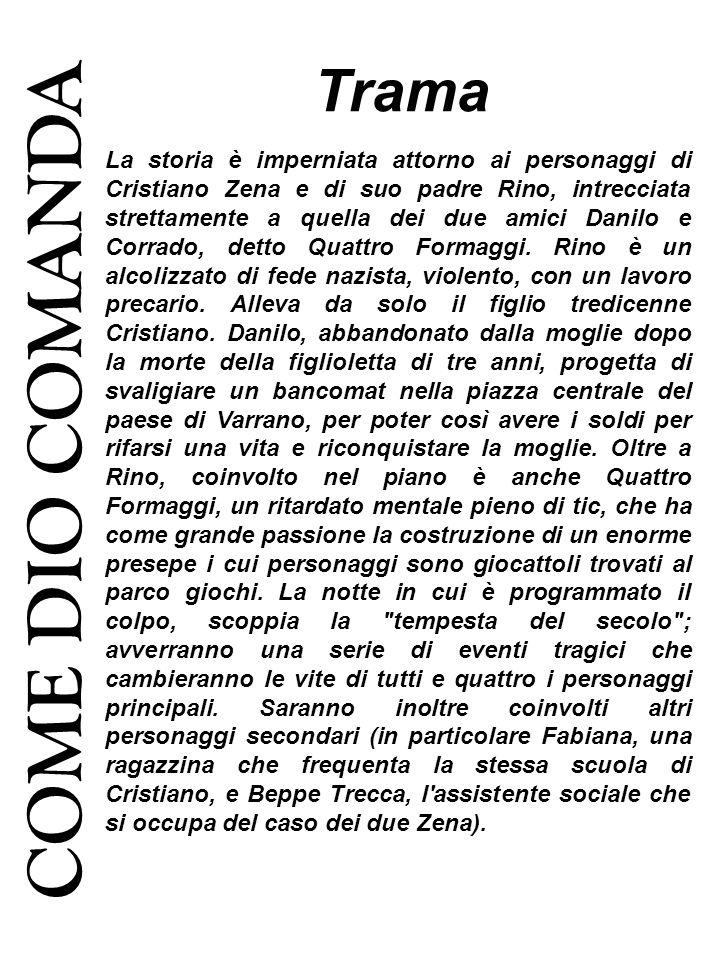 COME DIO COMANDA La storia è imperniata attorno ai personaggi di Cristiano Zena e di suo padre Rino, intrecciata strettamente a quella dei due amici Danilo e Corrado, detto Quattro Formaggi.
