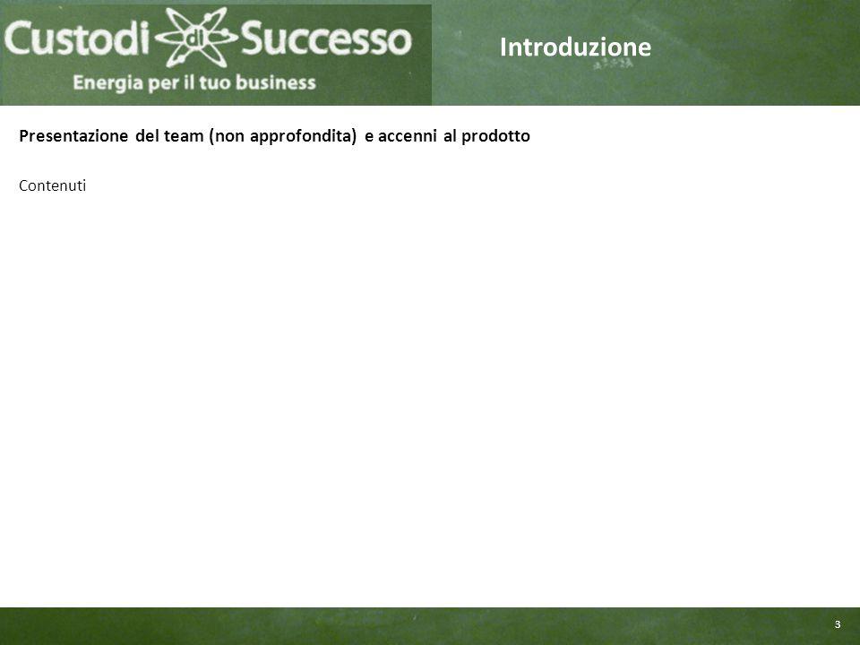 3 Introduzione Presentazione del team (non approfondita) e accenni al prodotto Contenuti