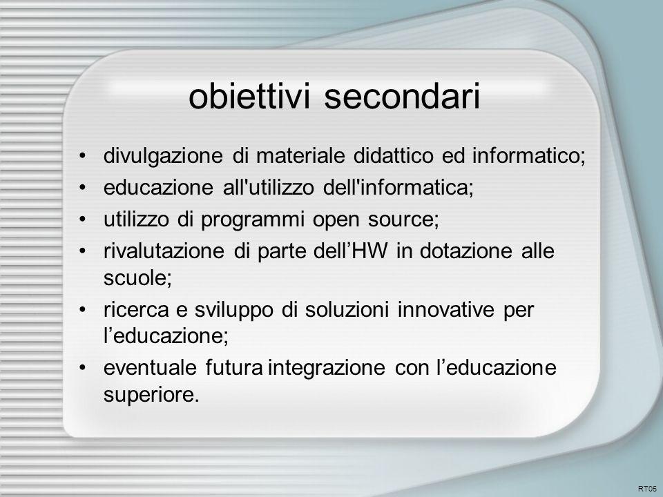 obiettivi secondari divulgazione di materiale didattico ed informatico; educazione all utilizzo dell informatica; utilizzo di programmi open source; rivalutazione di parte dell'HW in dotazione alle scuole; ricerca e sviluppo di soluzioni innovative per l'educazione; eventuale futura integrazione con l'educazione superiore.