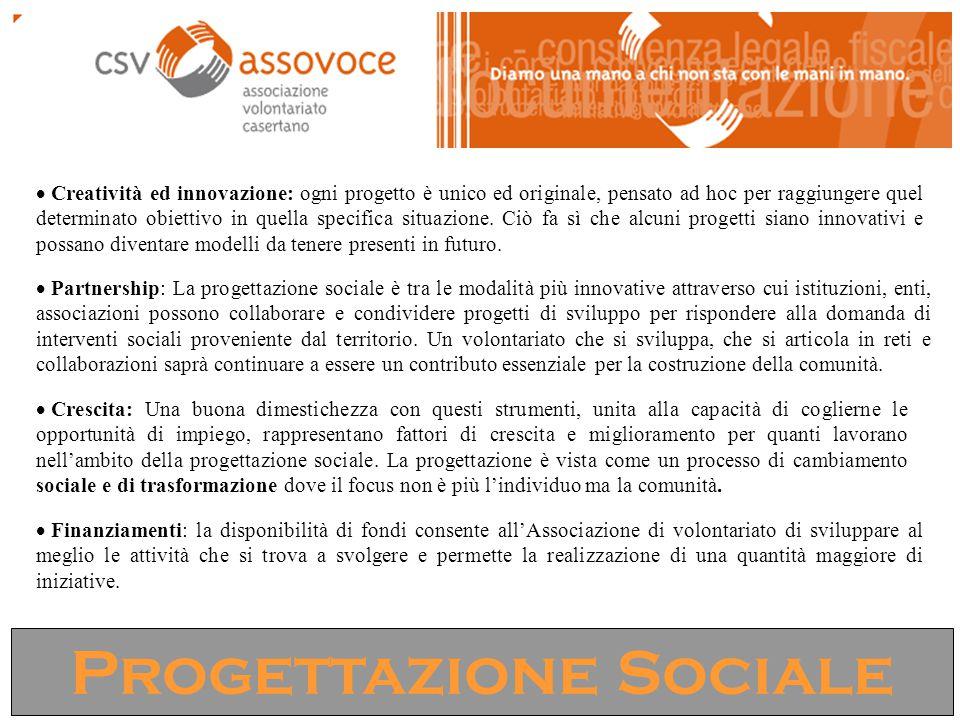 Progettazione Sociale  Creatività ed innovazione: ogni progetto è unico ed originale, pensato ad hoc per raggiungere quel determinato obiettivo in quella specifica situazione.