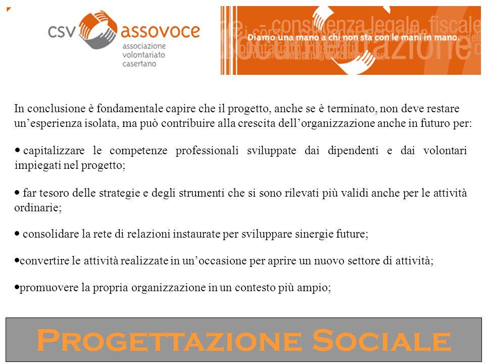 Progettazione Sociale In conclusione è fondamentale capire che il progetto, anche se è terminato, non deve restare un'esperienza isolata, ma può contr