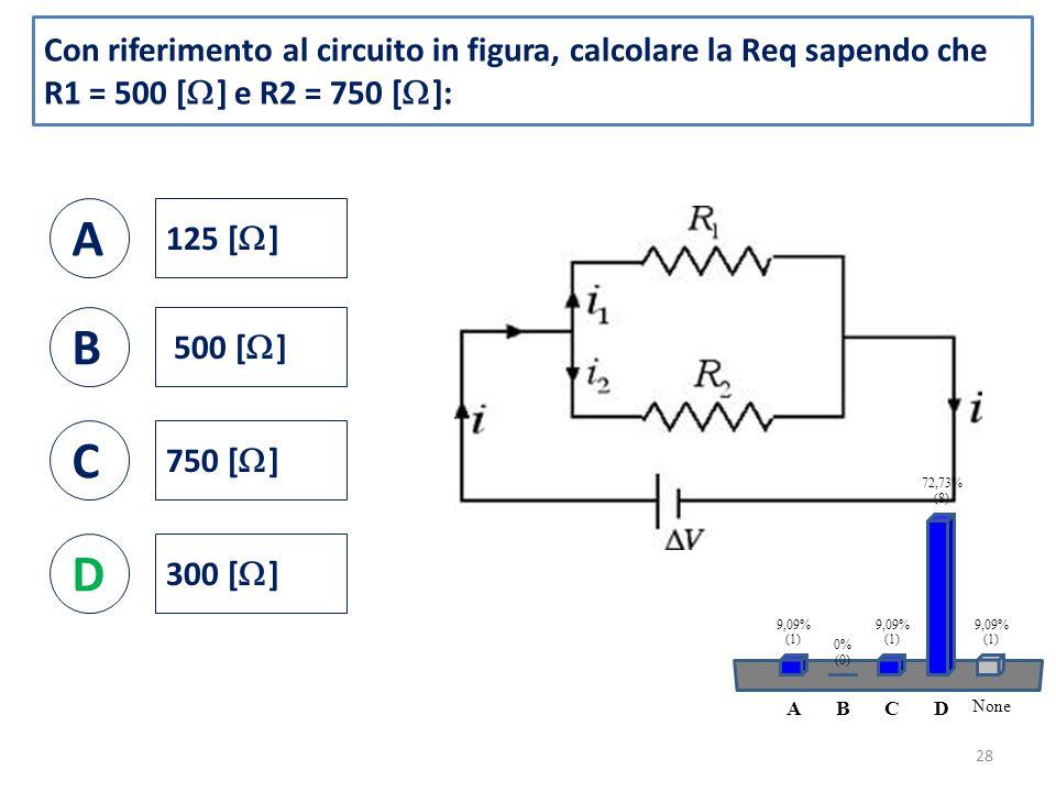 Con riferimento al circuito in figura, calcolare la Req sapendo che R1 = 500 [  ] e R2 = 750 [  ]: A 125 [  ] B 500 [  ] C 750 [  ] D 300 [  ] 28 ABCD None 9,09% (1) 0% (0) 9,09% (1) 72,73% (8) 9,09% (1)