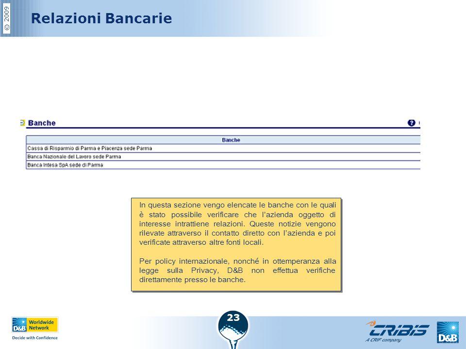 © 2009 23 Relazioni Bancarie In questa sezione vengo elencate le banche con le quali è stato possibile verificare che l'azienda oggetto di interesse i