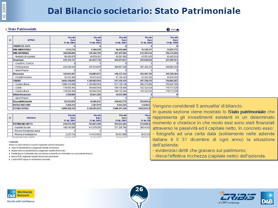 © 2009 26 Dal Bilancio societario: Stato Patrimoniale Vengono considerati 5 annualita' di bilancio. In questa sezione viene mostrato lo Stato patrimon